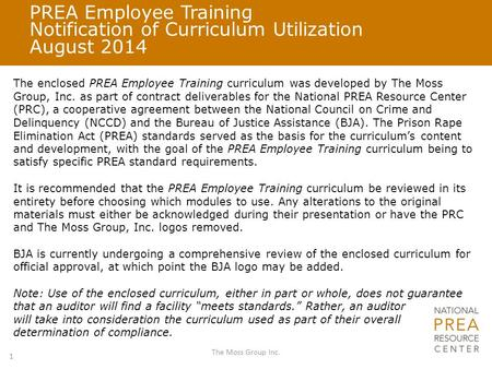 PREA Employee Training Notification of Curriculum Utilization August 2014 The enclosed PREA Employee Training curriculum was developed by The Moss Group,
