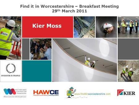 Kier Moss Find it in Worcestershire – Breakfast Meeting 29 th March 2011.