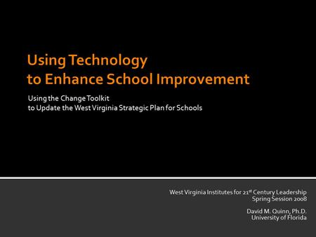 Using the Change Toolkit to Update the West Virginia Strategic Plan for Schools West Virginia Institutes for 21 st Century Leadership Spring Session 2008.