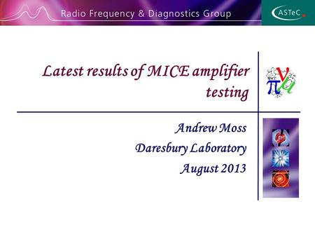 Andrew Moss Daresbury Laboratory August 2013 Latest results of MICE amplifier testing.