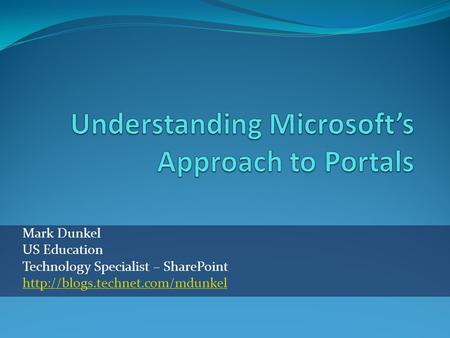 Mark Dunkel US Education Technology Specialist – SharePoint