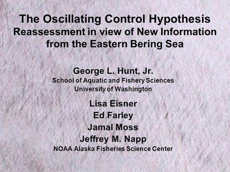 The Oscillating Control Hypothesis Reassessment in view of New Information from the Eastern Bering Sea George L. Hunt, Jr. School of Aquatic and Fishery.