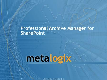 Metalogix – Confidential Professional Archive Manager for SharePoint.