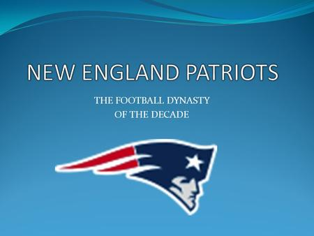 THE FOOTBALL DYNASTY OF THE DECADE HISTORY The New England Patriots became part of the NFL in the 1970 merge of the AFL and NFL. They were known as the.