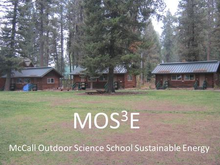 MOS 3 E McCall Outdoor Science School Sustainable Energy.