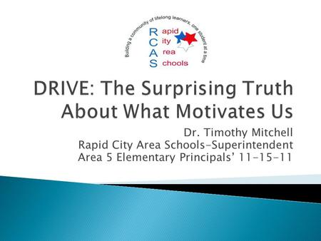 Dr. Timothy Mitchell Rapid City Area Schools-Superintendent Area 5 Elementary Principals' 11-15-11.