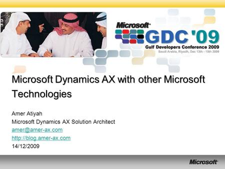 Microsoft Dynamics AX with other Microsoft Technologies Amer Atiyah Microsoft Dynamics AX Solution Architect  14/12/2009.
