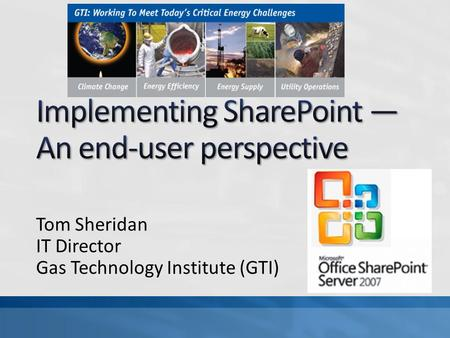 Tom Sheridan IT Director Gas Technology Institute (GTI)