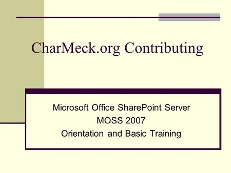 CharMeck.org Contributing Microsoft Office SharePoint Server MOSS 2007 Orientation and Basic Training.