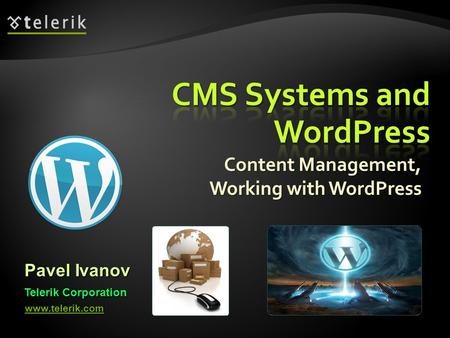 Content Management, Working with WordPress Pavel Ivanov Telerik Corporation www.telerik.com.