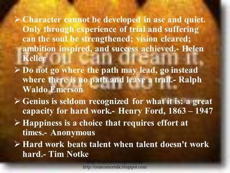  Character cannot be developed in ase and quiet. Only through experience of trial and.