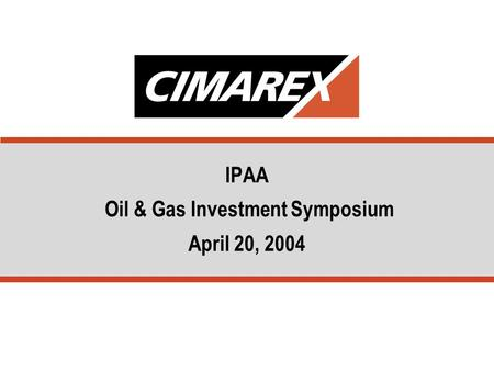 IPAA Oil & Gas Investment Symposium April 20, 2004.