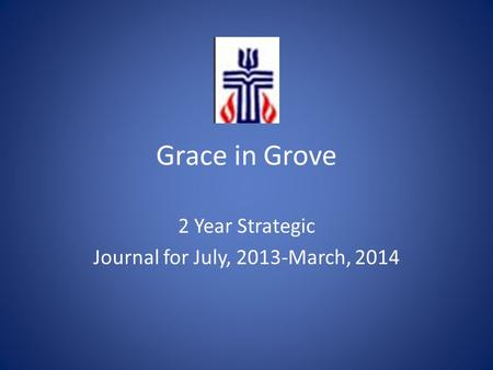 Grace in Grove 2 Year Strategic Journal for July, 2013-March, 2014.