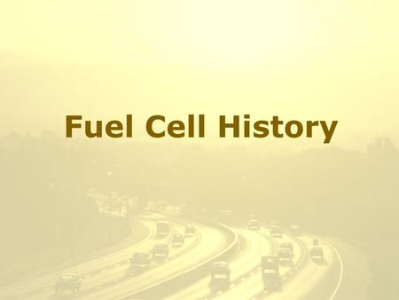 Fuel Cell History. Fuel Cells - The First 120 Years In 1800, British scientists William Nicholson and Anthony Carlisle had described the process of using.