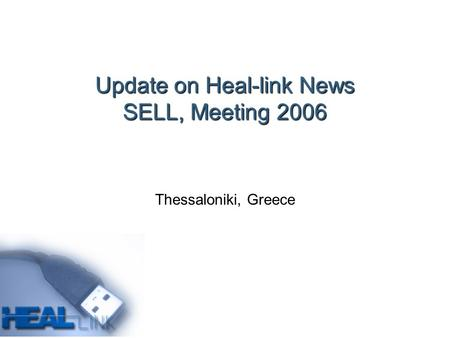Update on Heal-link News SELL, Meeting 2006 Thessaloniki, Greece.