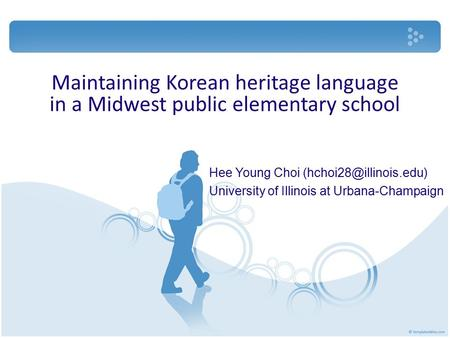 Maintaining Korean heritage language in a Midwest public elementary school Hee Young Choi University of Illinois at Urbana-Champaign.