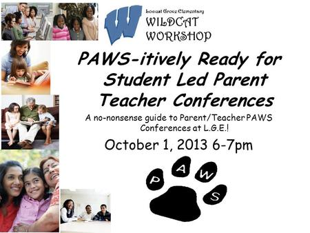 Can e Talk? Effective Parent Teacher Conferences at Every Grade PAWS-itively Ready for Student Led Parent Teacher Conferences A no-nonsense guide to Parent/Teacher.