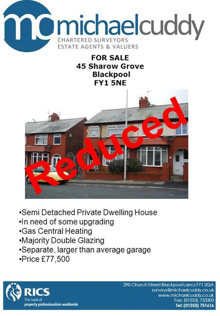 FOR SALE 45 Sharow Grove Blackpool FY1 5NE 290 Church Street Blackpool Lancs FY1 3QA  Fax: (01253) 753303.