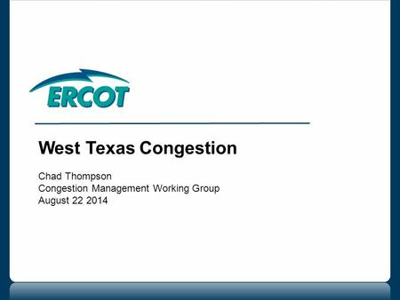 West Texas Congestion Chad Thompson Congestion Management Working Group August 22 2014.