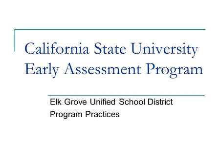 California State University Early Assessment Program Elk Grove Unified School District Program Practices.