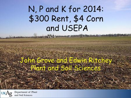 Department of Plant and Soil Sciences N, P and K for 2014: $300 Rent, $4 Corn and USEPA John Grove and Edwin Ritchey Plant and Soil Sciences.