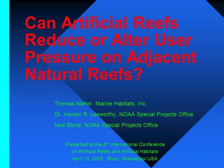 Can Artificial Reefs Reduce or Alter User Pressure on Adjacent Natural Reefs? Thomas Maher, Marine Habitats, Inc. Dr. Vernon R. Leeworthy, NOAA Special.