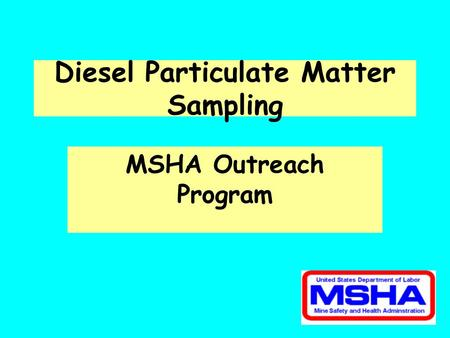 Diesel Particulate Matter Sampling MSHA Outreach Program.