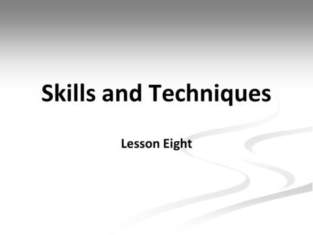 Skills and Techniques Lesson Eight.