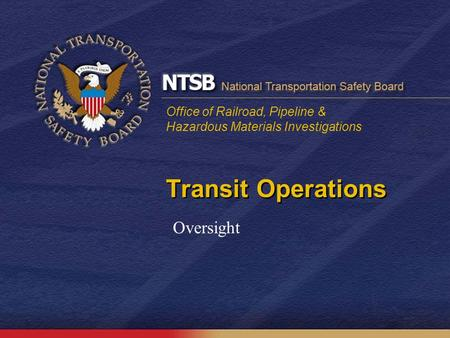 Office of Railroad, Pipeline & Hazardous Materials Investigations Transit Operations Oversight.