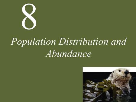 8 Population Distribution and Abundance. 8 Population Distribution and Abundance Case Study: From Kelp Forest to Urchin Barren Populations Distribution.