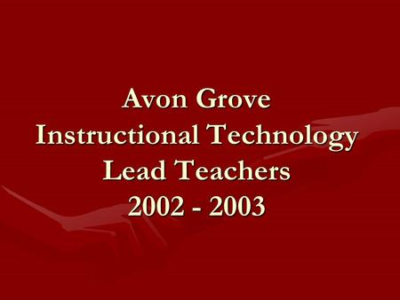 Avon Grove Instructional Technology Lead Teachers 2002 - 2003.