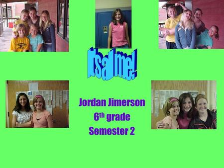 . Jordan Jimerson 6 th grade Semester 2 . My Father is Deryl Rollin Jimerson My Mother is Christine Diane Jimerson My Brother is Joshua Adam Jimerson.