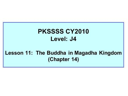PKSSSS CY2010 Level: J4 Lesson 11: The Buddha in Magadha Kingdom (Chapter 14)