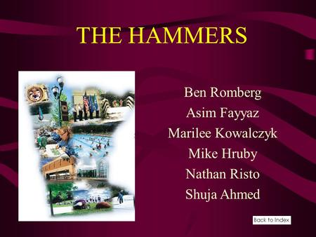 Ben Romberg Asim Fayyaz Marilee Kowalczyk Mike Hruby Nathan Risto Shuja Ahmed THE HAMMERS.
