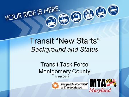 "Transit ""New Starts"" Background and Status Transit Task Force Montgomery County March 2011."