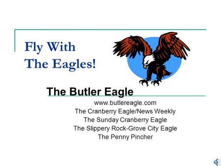 Fly With The Eagles! The Butler Eagle www.butlereagle.com The Cranberry Eagle/News Weekly The Sunday Cranberry Eagle The Slippery Rock-Grove City Eagle.