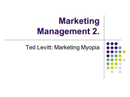 Marketing Management 2. Ted Levitt: Marketing Myopia.