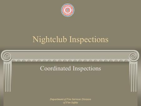 Department of Fire Services Division of Fire Safety Nightclub Inspections Coordinated Inspections.