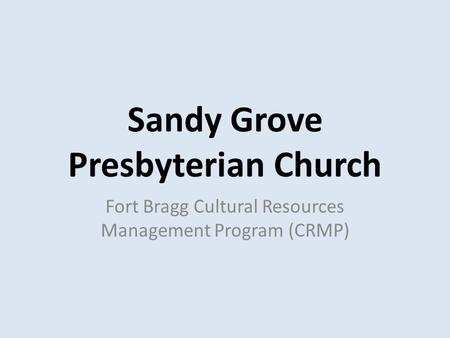 Sandy Grove Presbyterian Church Fort Bragg Cultural Resources Management Program (CRMP)