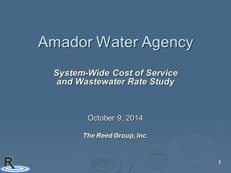 1 Amador Water Agency System-Wide Cost of Service and Wastewater Rate Study October 9, 2014 The Reed Group, Inc.