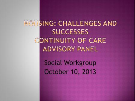 Social Workgroup October 10, 2013. Housing needs to be flexible and accessible Affordable housing stock for consumers is insufficient Consumers want to.