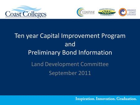 Ten year Capital Improvement Program and Preliminary Bond Information Land Development Committee September 2011.