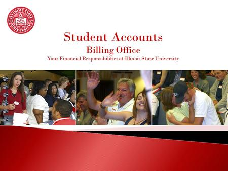 Student Accounts Billing Office Your Financial Responsibilities at Illinois State University.