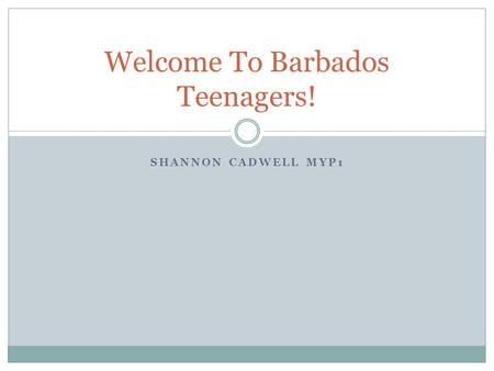 SHANNON CADWELL MYP1 Welcome To Barbados Teenagers!