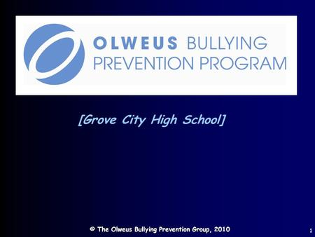 © The Olweus Bullying Prevention Group, 2010 1 [Grove City High School]