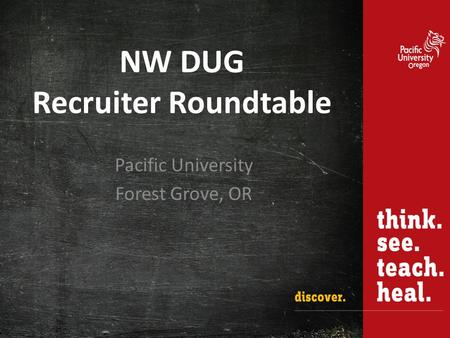 NW DUG Recruiter Roundtable Pacific University Forest Grove, OR.