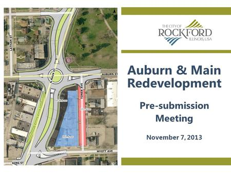 Auburn & Main Redevelopment Pre-submission Meeting November 7, 2013.