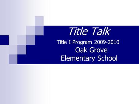 Title Talk Title I Program 2009-2010 Oak Grove Elementary School.