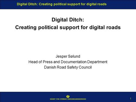 Digital Ditch: Creating political support for digital roads 1 Digital Ditch: Creating political support for digital roads Jesper Sølund Head of Press and.