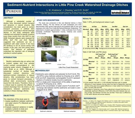 Sediment-Nutrient Interactions in Little Pine Creek Watershed Drainage Ditches L. M. Ahiablame 1, I. Chaubey 1 and D.R. Smith 2 1. Purdue University, Department.